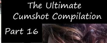 The Ultimate Cumshot Compilation Part 16 [2018 г., Compilation Swallow Cumshot Facial, WEB-DL]