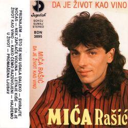Mica Rasic 1991 - Da je zivot kao vino 50871945_Miroslav_Mica_Rasic_1991-a